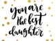 Calligraphy print - you are the best daughter. Golden decorative vector polka dots. Isolated composition on white background for web projects, greetings cards, presentations templates.
